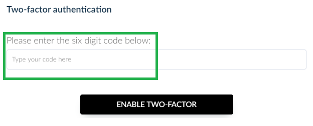 Six digit code field and button enable two factor