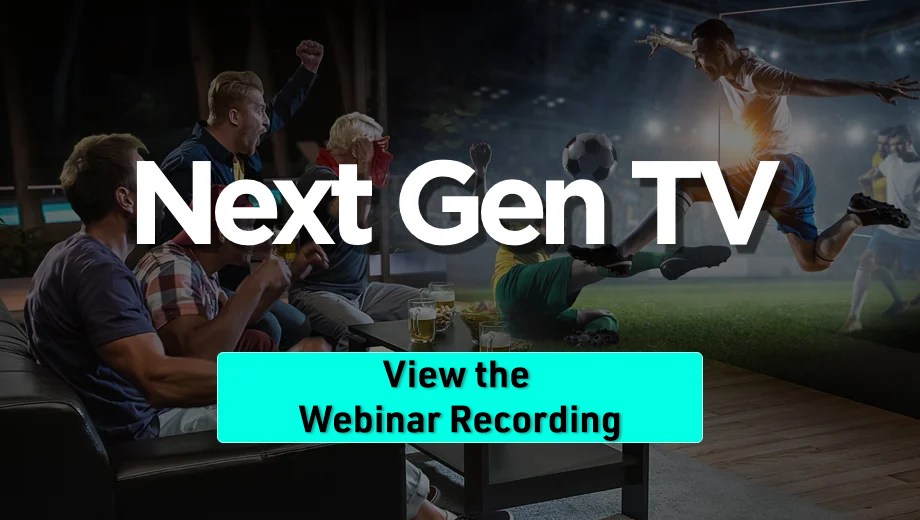 Vew our Next Gen TV Webinar